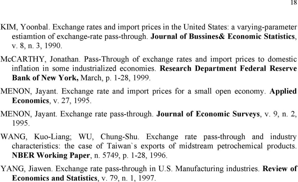 MENON, Jayant. Exchange rate and import prices for a small open economy. Applied Economics, v. 27, 1995. MENON, Jayant. Exchange rate pass-through. Journal of Economic Surveys, v. 9, n. 2, 1995.