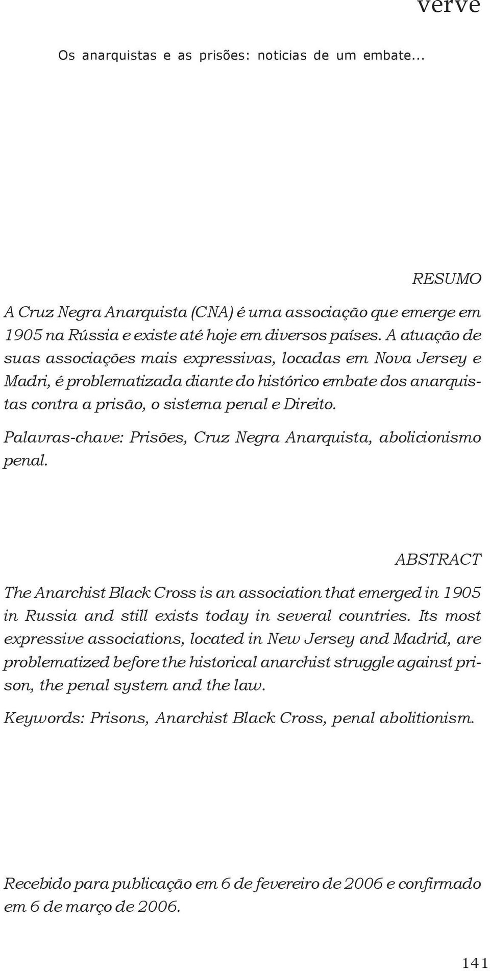 Palavras-chave: Prisões, Cruz Negra Anarquista, abolicionismo penal. ABSTRACT The Anarchist Black Cross is an association that emerged in 1905 in Russia and still exists today in several countries.