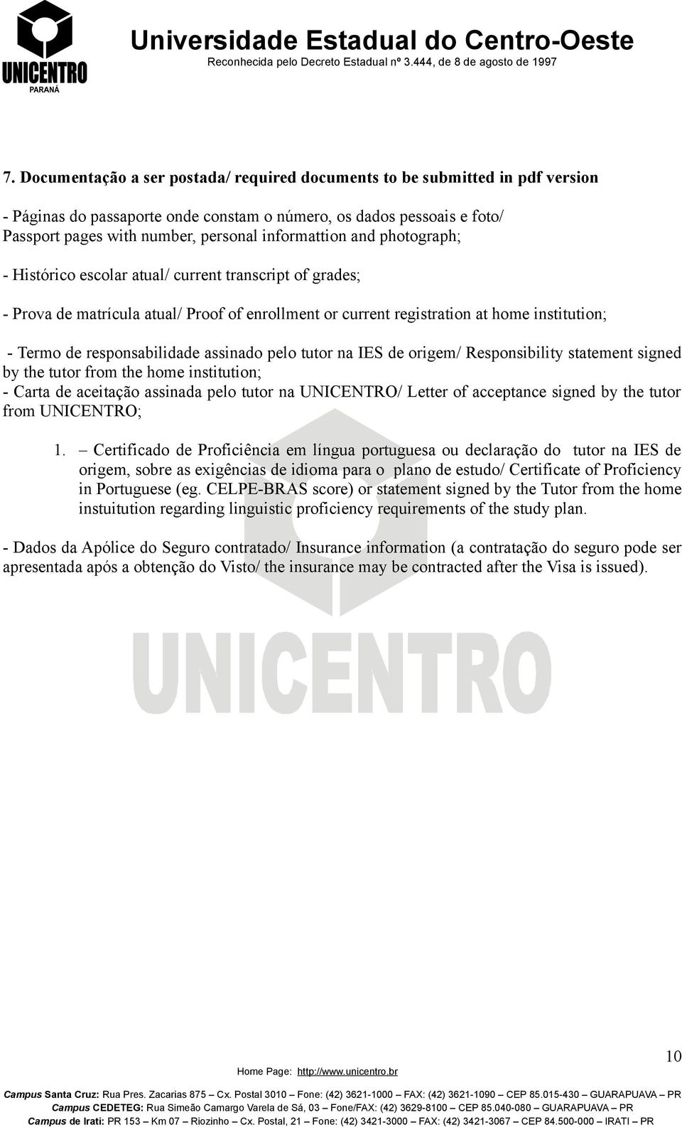 responsabilidade assinado pelo tutor na IES de origem/ Responsibility statement signed by the tutor from the home institution; - Carta de aceitação assinada pelo tutor na UNICENTRO/ Letter of