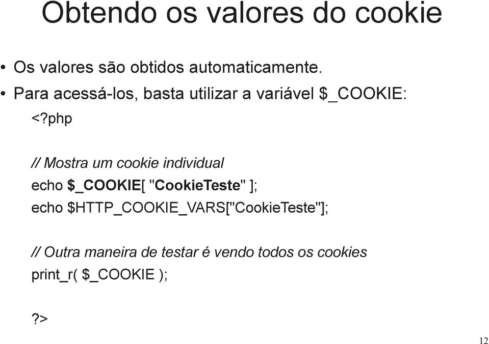 "php // Mostra um cookie individual echo $_COOKIE[ ""CookieTeste"" ]; echo"
