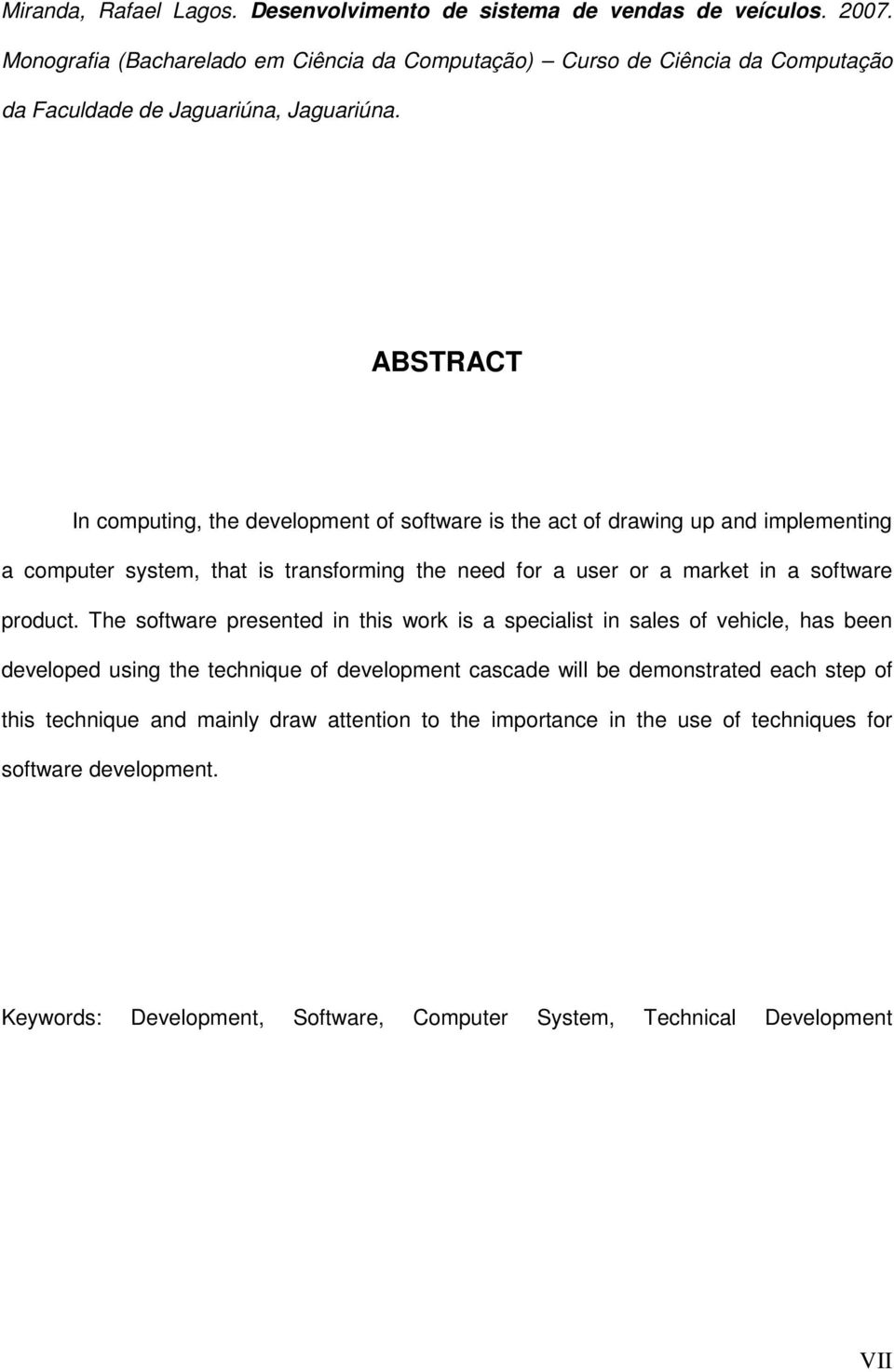 ABSTRACT In computing, the development of software is the act of drawing up and implementing a computer system, that is transforming the need for a user or a market in a software