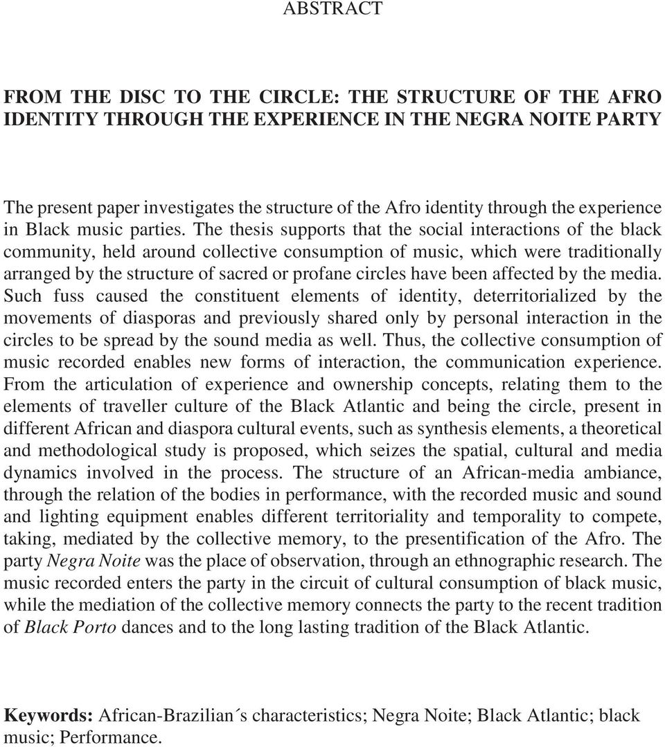 The thesis supports that the social interactions of the black community, held around collective consumption of music, which were traditionally arranged by the structure of sacred or profane circles