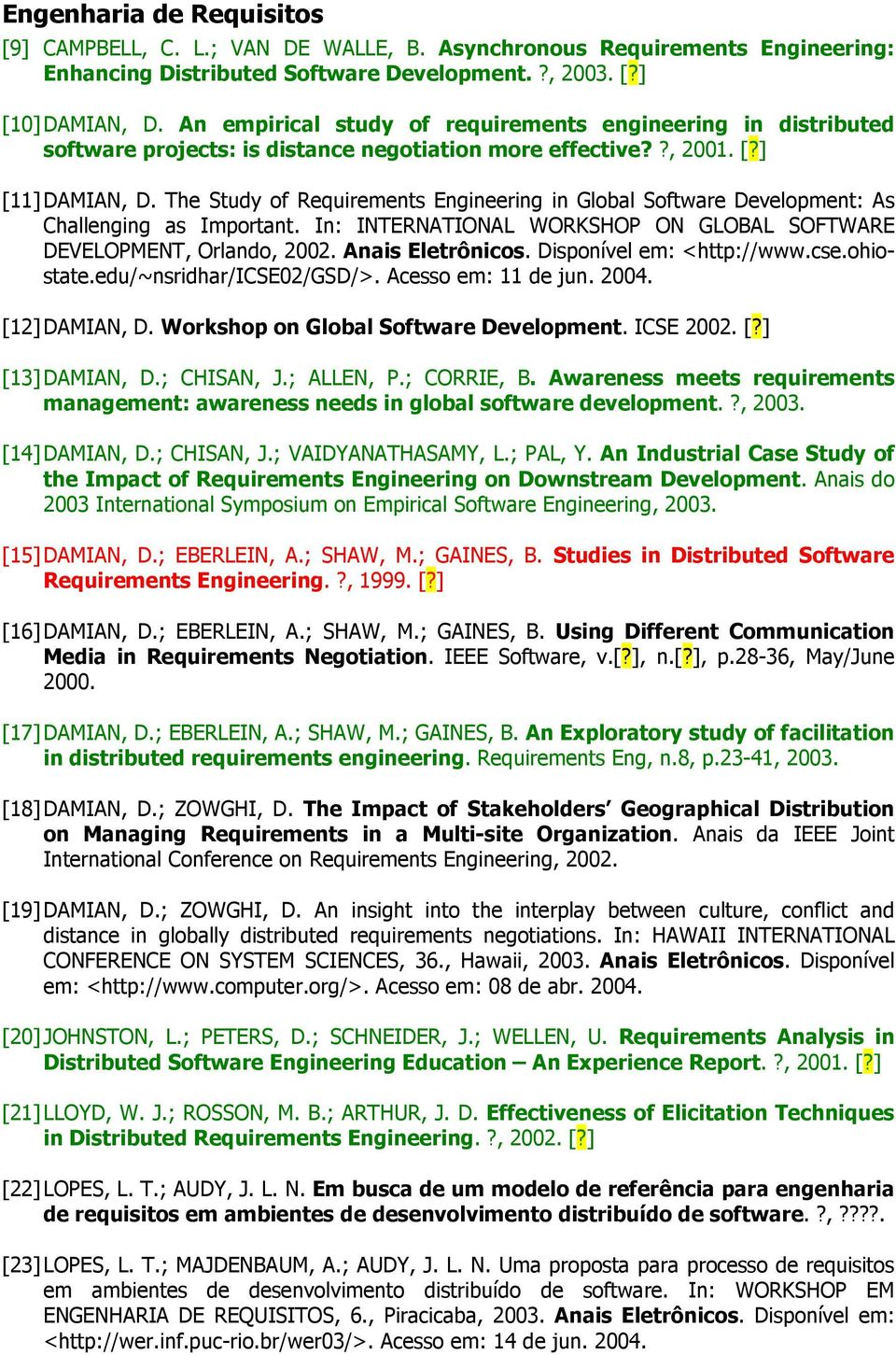 The Study of Requirements Engineering in Global Software Development: As Challenging as Important. In: INTERNATIONAL WORKSHOP ON GLOBAL SOFTWARE DEVELOPMENT, Orlando, 2002. Anais Eletrônicos.
