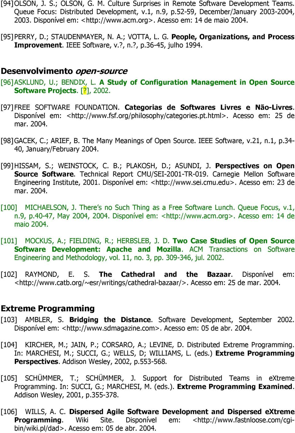 36-45, julho 1994. Desenvolvimento open-source [96] ASKLUND, U.; BENDIX, L. A Study of Configuration Management in Open Source Software Projects. [?], 2002. [97] FREE SOFTWARE FOUNDATION.