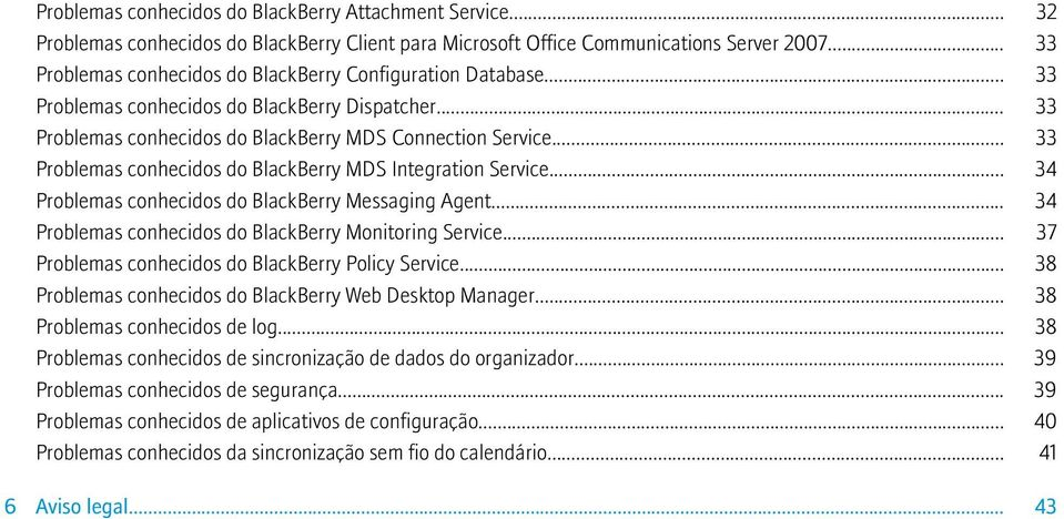 .. 33 Problemas conhecidos do BlackBerry MDS Integration Service... 34 Problemas conhecidos do BlackBerry Messaging Agent... 34 Problemas conhecidos do BlackBerry Monitoring Service.