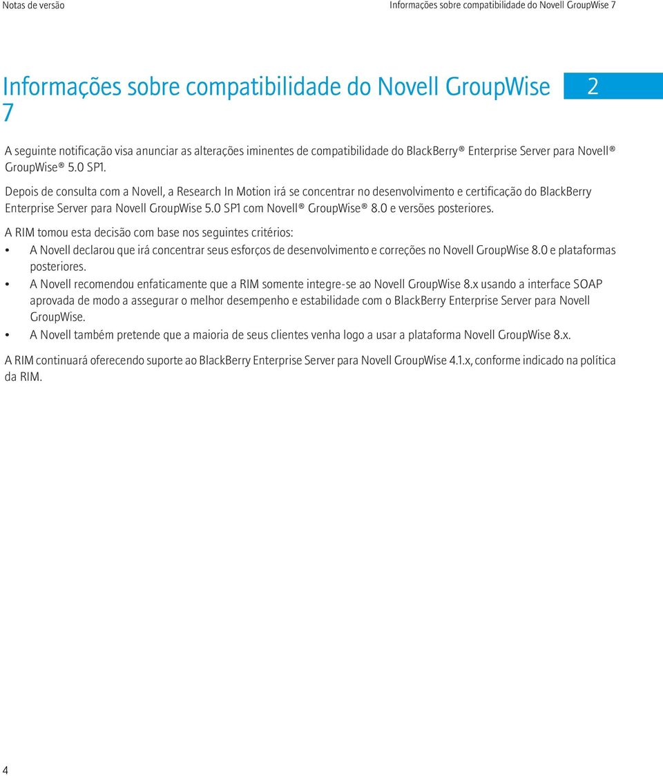 Depois de consulta com a Novell, a Research In Motion irá se concentrar no desenvolvimento e certificação do BlackBerry Enterprise Server para Novell GroupWise 5.0 SP1 com Novell GroupWise 8.