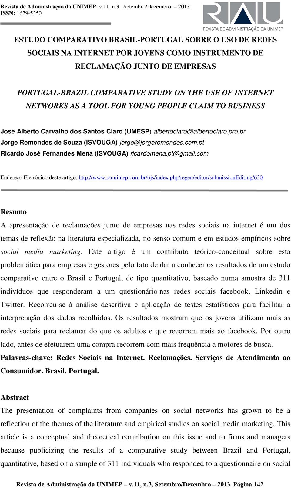 COMPARATIVE STUDY ON THE USE OF INTERNET NETWORKS AS A TOOL FOR YOUNG PEOPLE CLAIM TO BUSINESS Jose Alberto Carvalho dos Santos Claro (UMESP) albertoclaro@albertoclaro.pro.