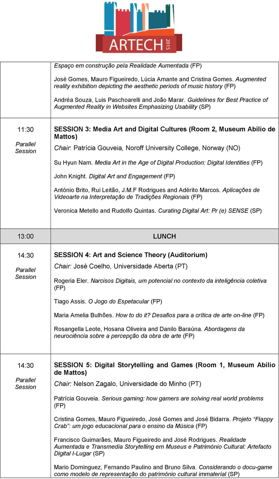 Guidelines for Best Practice of Augmented Reality in Websites Emphasizing Usability (SP) SESSION 3: Media Art and Digital Cultures (Room 2, Museum Abílio de Mattos) Chair: Patrícia Gouveia, Noroff