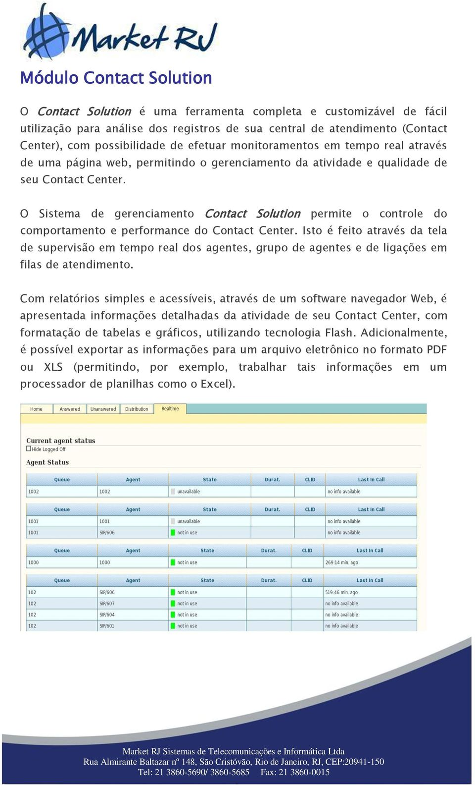 O Sistema de gerenciamento Contact Solution permite o controle do comportamento e performance do Contact Center.
