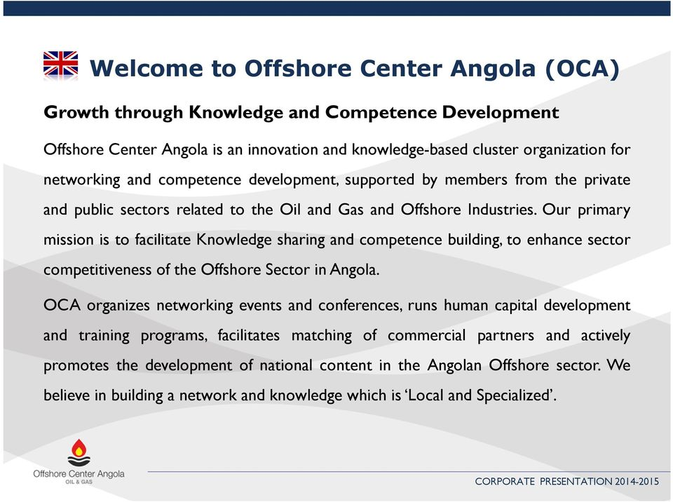 Our primary mission is to facilitate Knowledge sharing and competence building, to enhance sector competitiveness of the Offshore Sector in Angola.