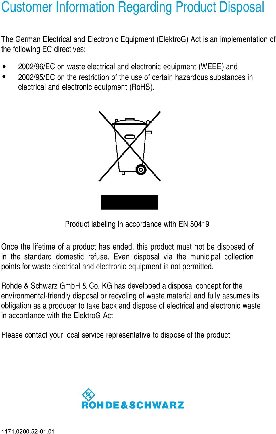 Product labeling in accordance with EN 50419 Once the lifetime of a product has ended, this product must not be disposed of in the standard domestic refuse.