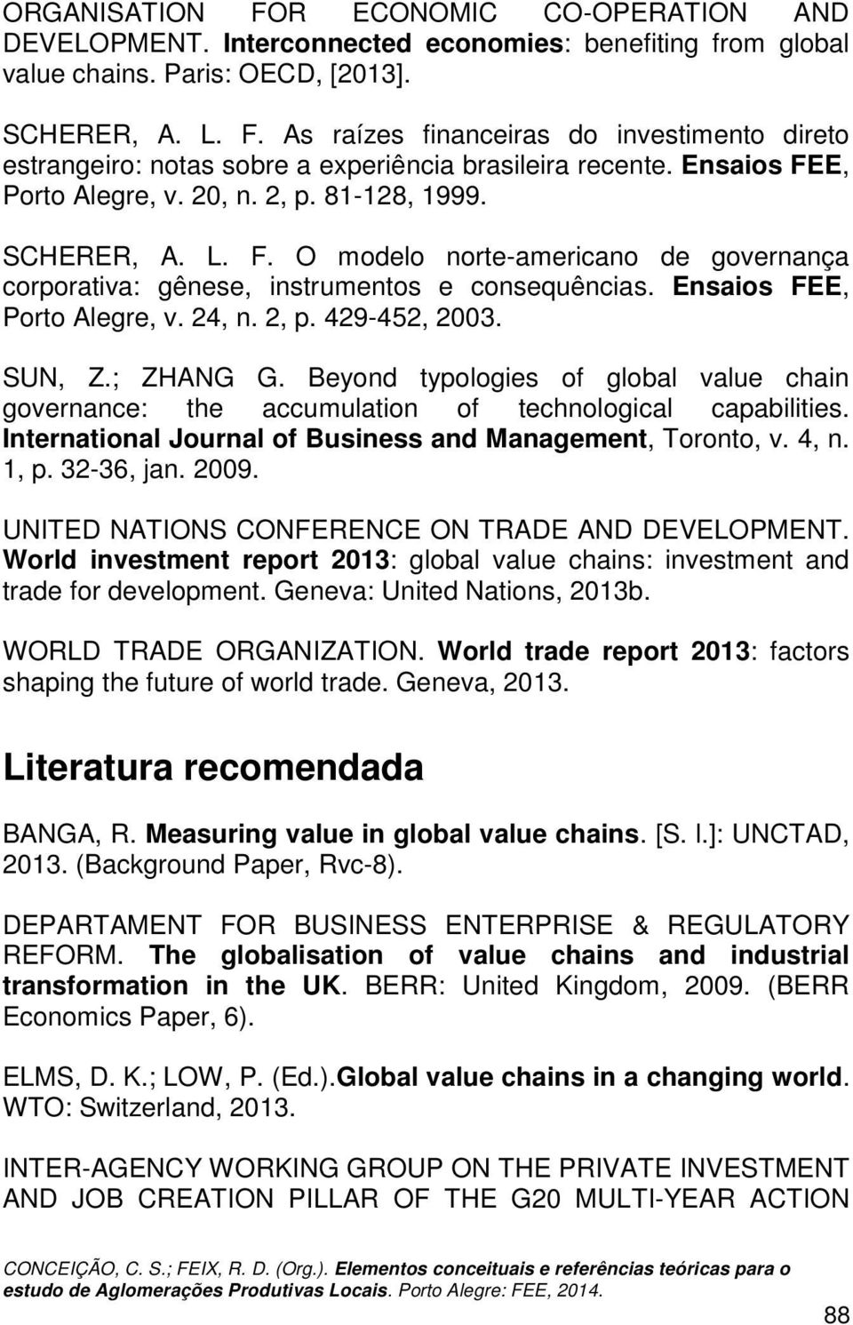 24, n. 2, p. 429-452, 2003. SUN, Z.; ZHANG G. Beyond typologies of global value chain governance: the accumulation of technological capabilities.