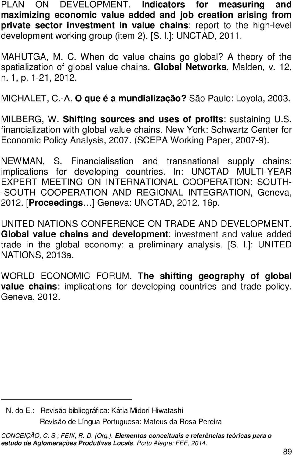 l.]: UNCTAD, 2011. MAHUTGA, M. C. When do value chains go global? A theory of the spatialization of global value chains. Global Networks, Malden, v. 12, n. 1, p. 1-21, 2012. MICHALET, C.-A.