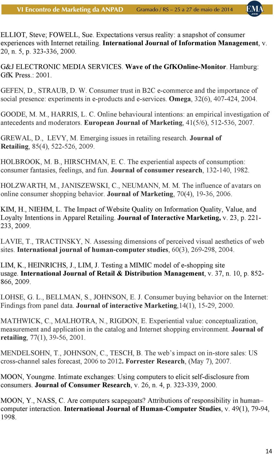 Omega, 32(6), 407-424, 2004. GOODE, M. M., HARRIS, L. C. Online behavioural intentions: an empirical investigation of antecedents and moderators. European Journal of Marketing, 41(5/6), 512-536, 2007.