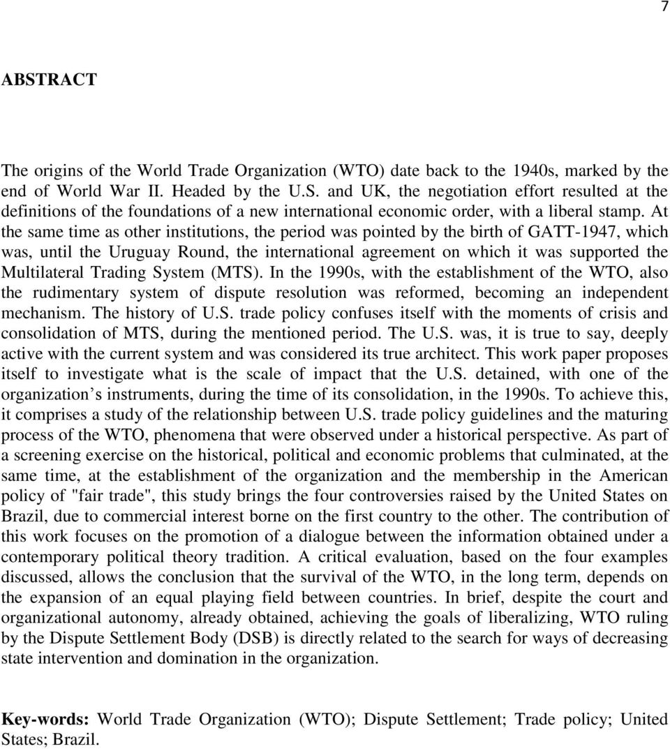 Trading System (MTS). In the 1990s, with the establishment of the WTO, also the rudimentary system of dispute resolution was reformed, becoming an independent mechanism. The history of U.S. trade policy confuses itself with the moments of crisis and consolidation of MTS, during the mentioned period.