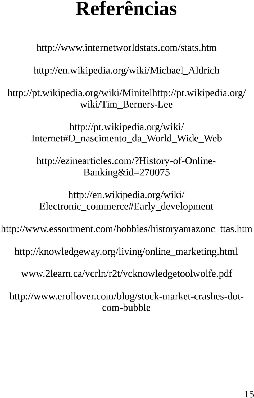 history-of-online- Banking&id=270075 http://en.wikipedia.org/wiki/ Electronic_commerce#Early_development http://www.essortment.