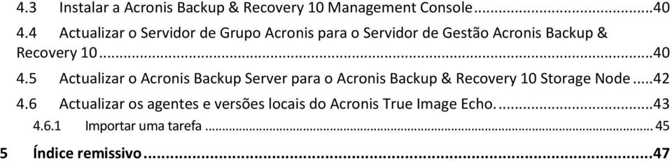 ..40 4.5 Actualizar o Acronis Backup Server para o Acronis Backup & Recovery 10 Storage Node...42 4.