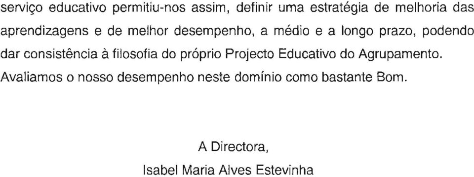 consistencia a filosofia do proprio Projecto Educativo do Agrupamento.