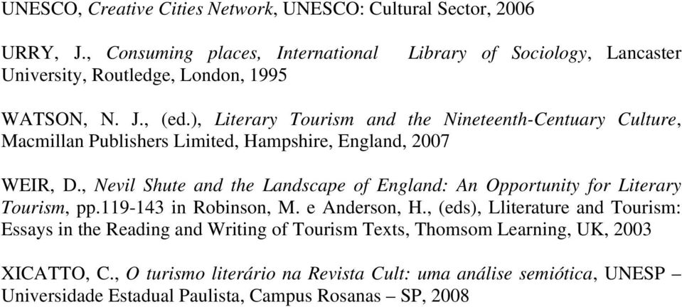 ), Literary Tourism and the Nineteenth-Centuary Culture, Macmillan Publishers Limited, Hampshire, England, 2007 WEIR, D.
