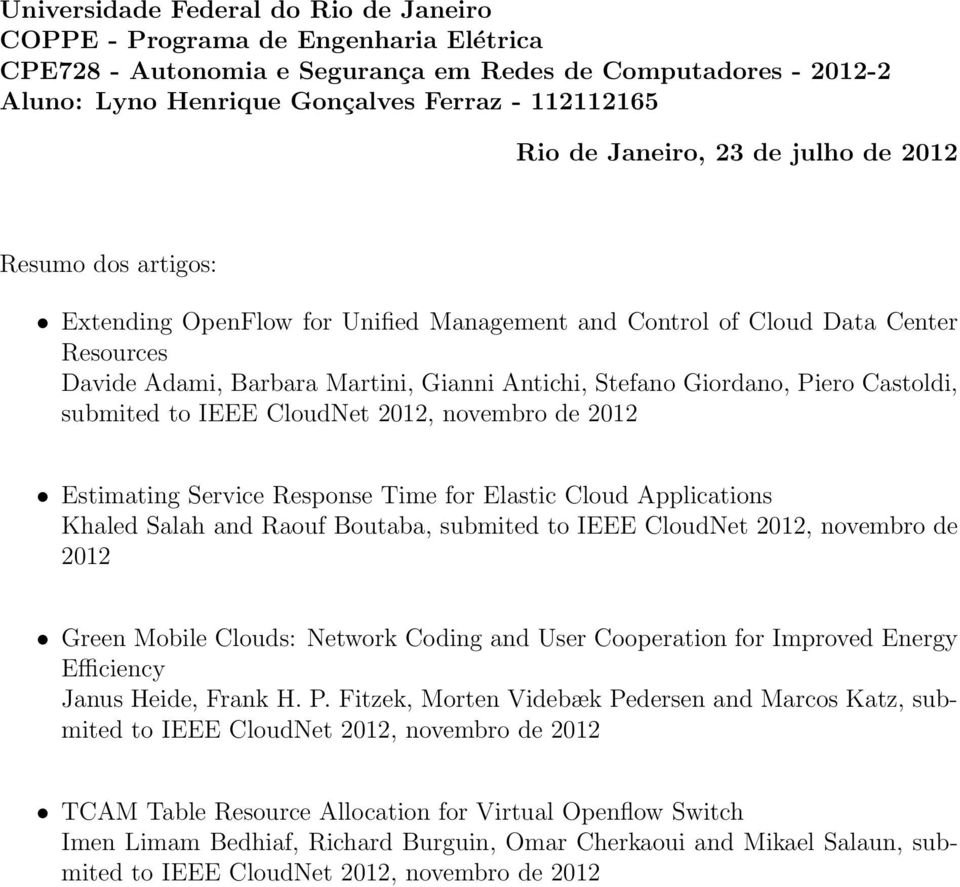 Giordano, Piero Castoldi, submited to IEEE CloudNet 2012, novembro de 2012 Estimating Service Response Time for Elastic Cloud Applications Khaled Salah and Raouf Boutaba, submited to IEEE CloudNet