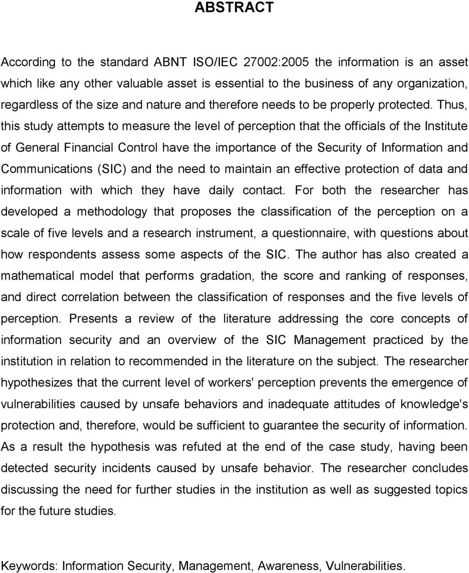 Thus, this study attempts to measure the level of perception that the officials of the Institute of General Financial Control have the importance of the Security of Information and Communications