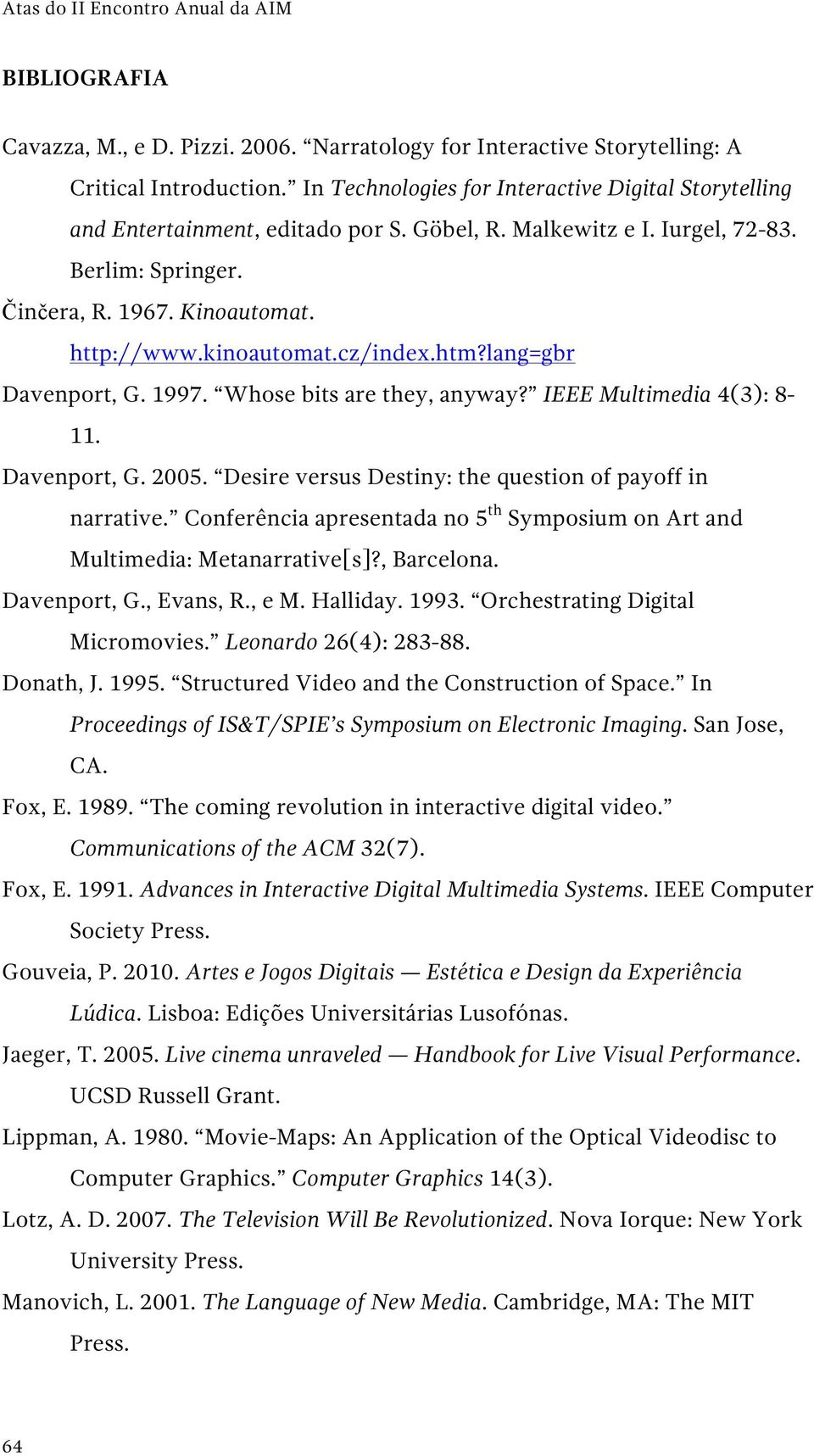 cz/index.htm?lang=gbr Davenport, G. 1997. Whose bits are they, anyway? IEEE Multimedia 4(3): 8-11. Davenport, G. 2005. Desire versus Destiny: the question of payoff in narrative.