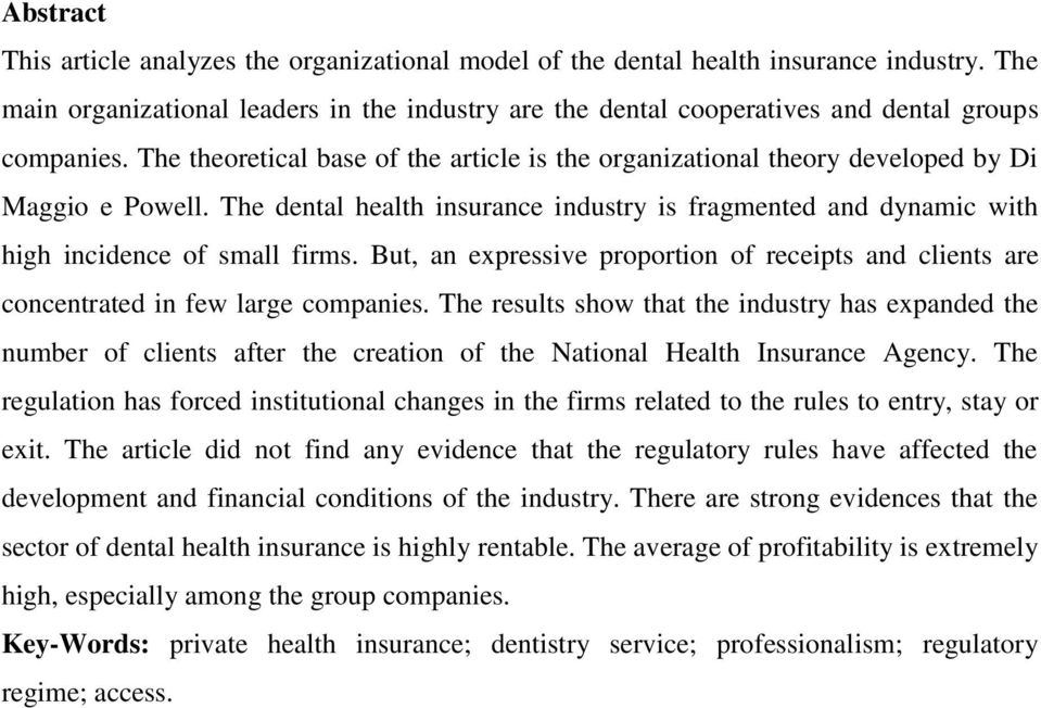 The theoretical base of the article is the organizational theory developed by Di Maggio e Powell. The dental health insurance industry is fragmented and dynamic with high incidence of small firms.