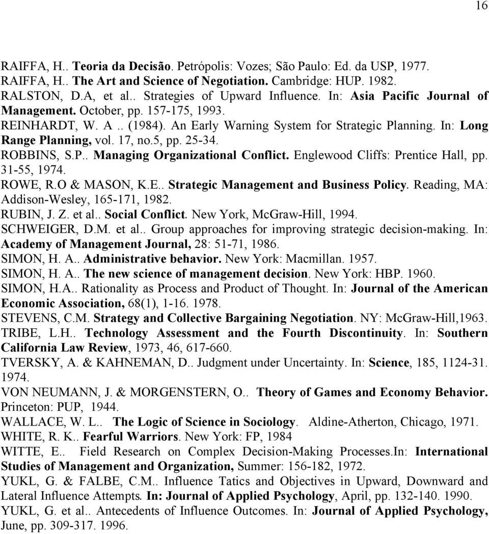 In: Long Range Planning, vol. 17, no.5, pp. 25-34. ROBBINS, S.P.. Managing Organizational Conflict. Englewood Cliffs: Prentice Hall, pp. 31-55, 1974. ROWE, R.O & MASON, K.E.. Strategic Management and Business Policy.