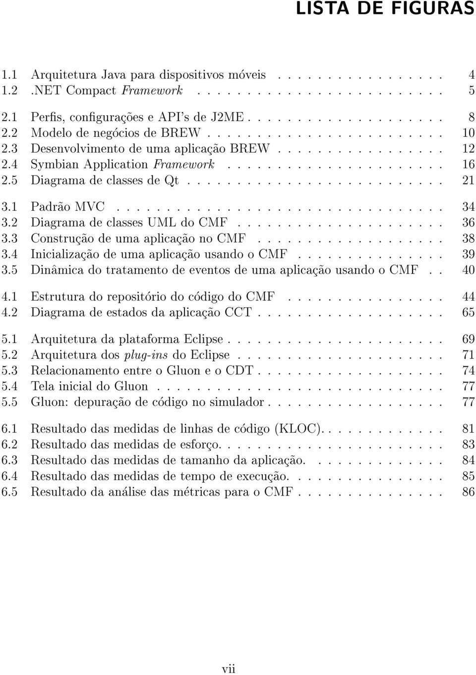 5 Diagrama de classes de Qt.......................... 21 3.1 Padr~ao MVC................................. 34 3.2 Diagrama de classes UML do CMF..................... 36 3.