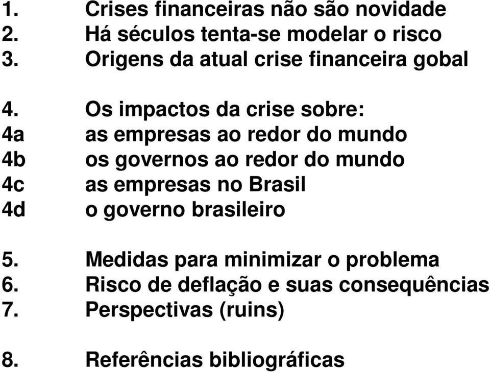 Os impactos da crise sobre: 4a as empresas ao redor do mundo 4b os governos ao redor do mundo 4c as