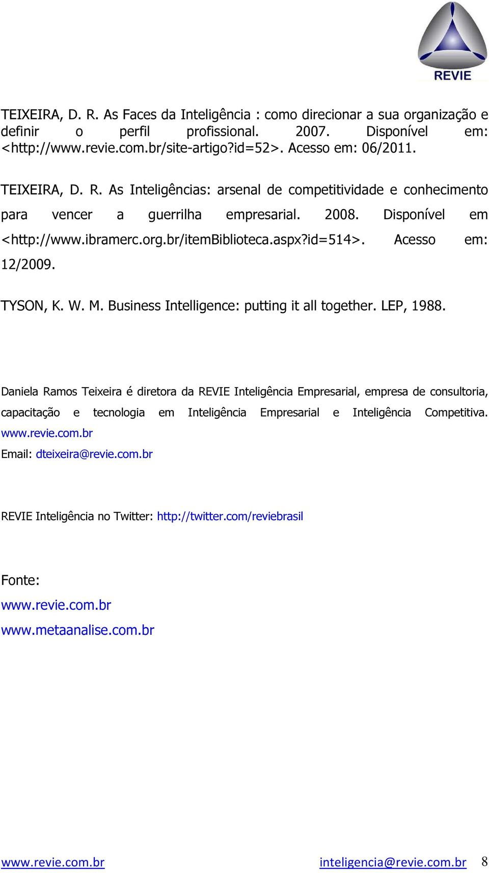 Acesso em: 12/2009. TYSON, K. W. M. Business Intelligence: putting it all together. LEP, 1988.