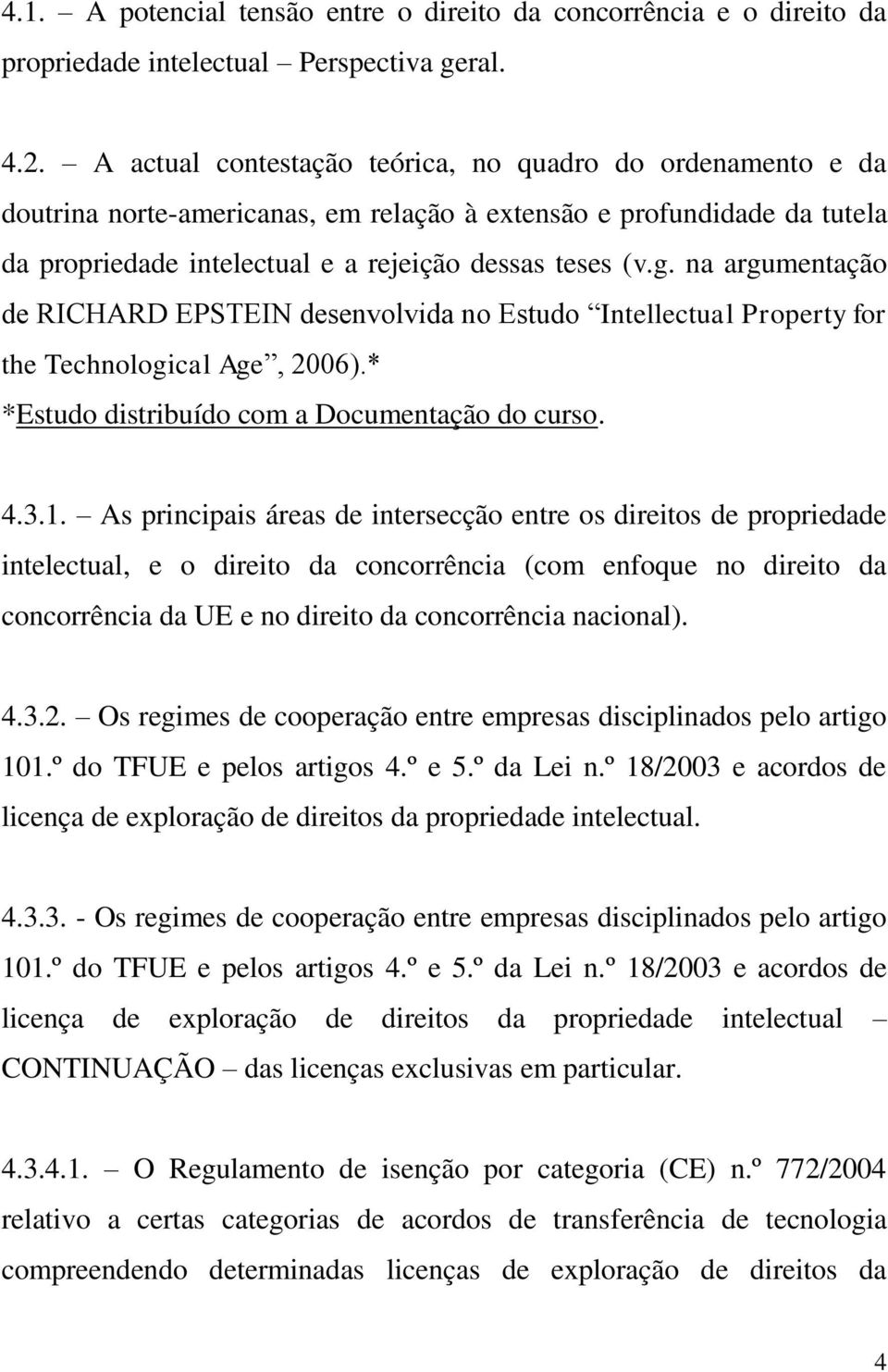 na argumentação de RICHARD EPSTEIN desenvolvida no Estudo Intellectual Property for the Technological Age, 2006).* *Estudo distribuído com a Documentação do curso. 4.3.1.