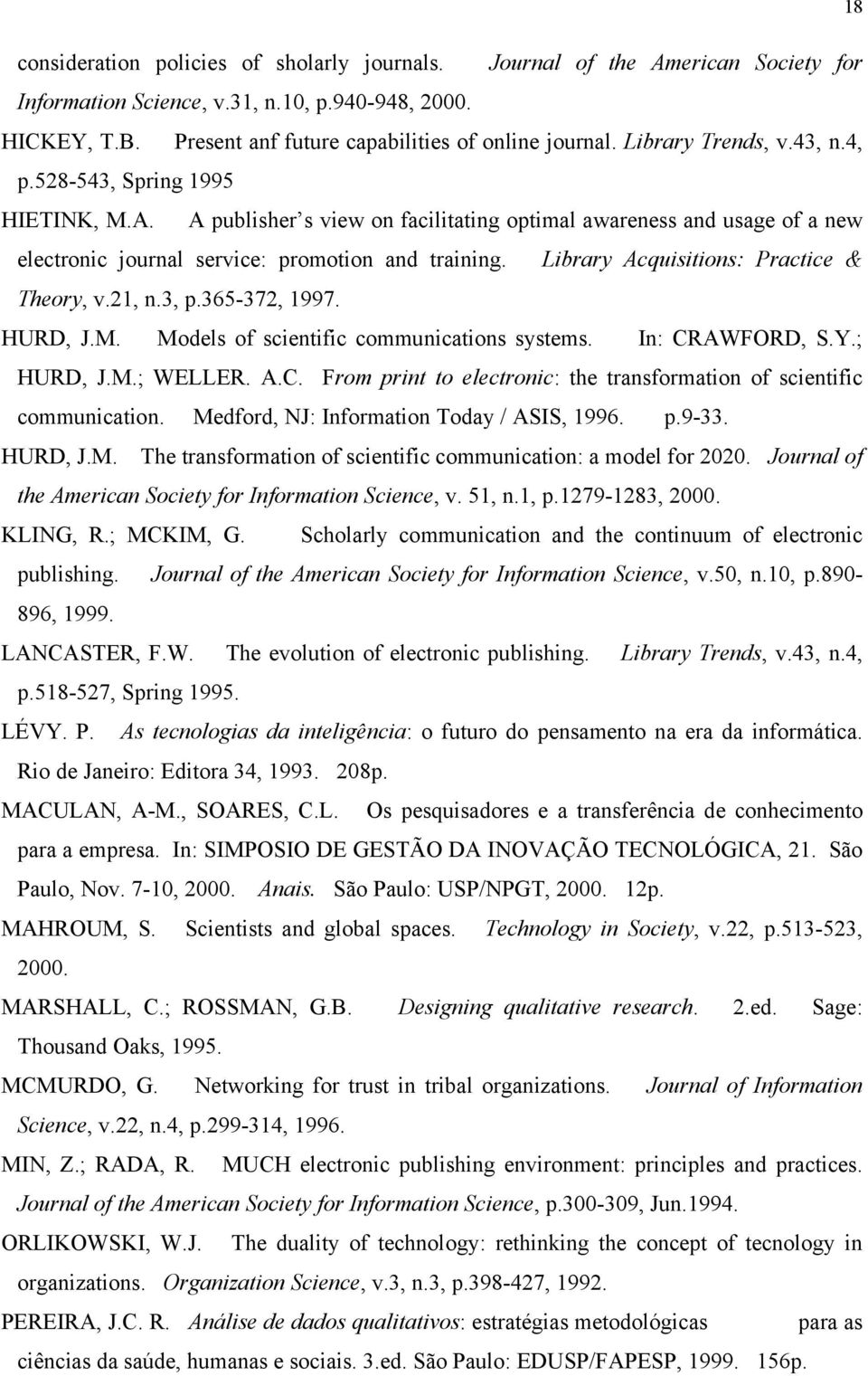 Library Acquisitions: Practice & Theory, v.21, n.3, p.365-372, 1997. HURD, J.M. Models of scientific communications systems. In: CR