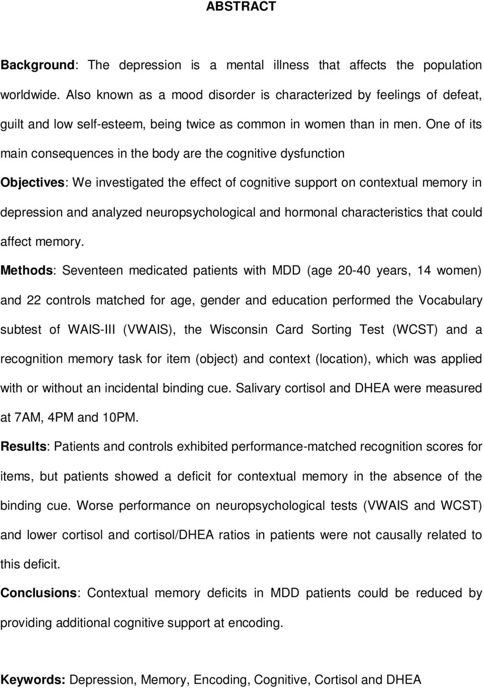 One of its main consequences in the body are the cognitive dysfunction Objectives: We investigated the effect of cognitive support on contextual memory in depression and analyzed neuropsychological