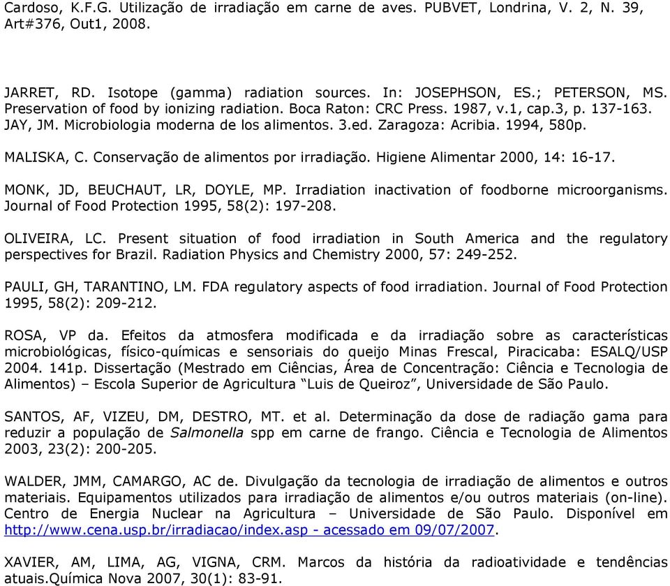 Irradiation inactivation of foodborne microorganisms. Journal of Food Protection 1995, 58(2): 197-208. OLIVEIRA, LC.