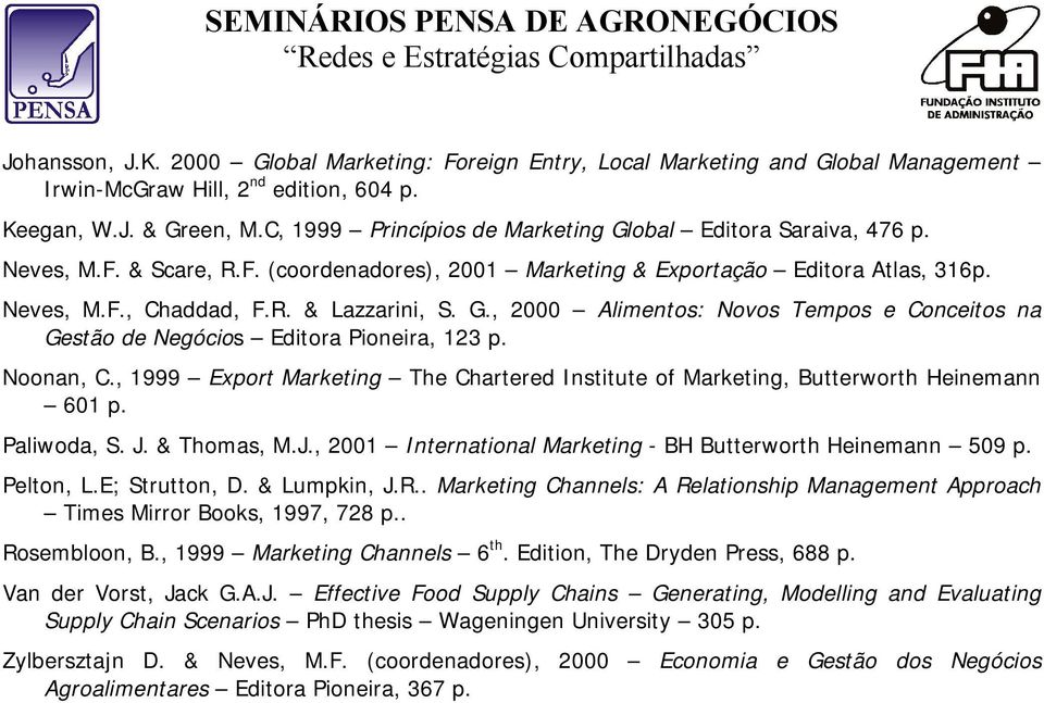 Noonan, C., 1999 Export Marketing The Chartered Institute of Marketing, Butterworth Heinemann 601 p. Paliwoda, S. J. & Thomas, M.J., 2001 International Marketing - BH Butterworth Heinemann 509 p.