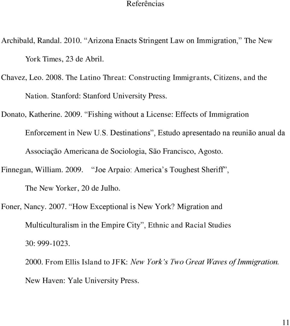 Fishing without a License: Effects of Immigration Enforcement in New U.S. Destinations, Estudo apresentado na reunião anual da Associação Americana de Sociologia, São Francisco, Agosto.