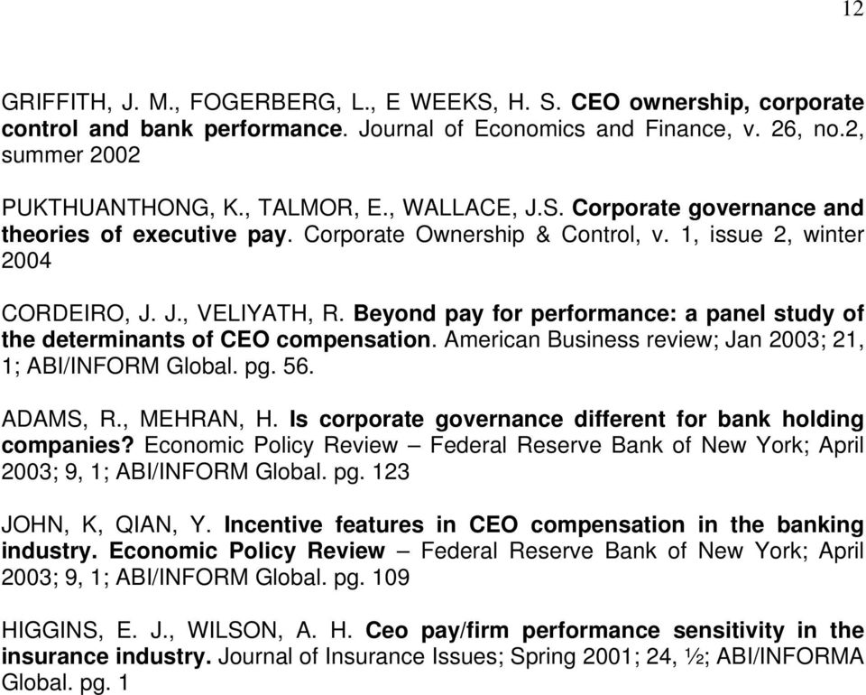 Beyond pay for performance: a panel study of the determinants of CEO compensation. American Business review; Jan 2003; 21, 1; ABI/INFORM Global. pg. 56. ADAMS, R., MEHRAN, H.