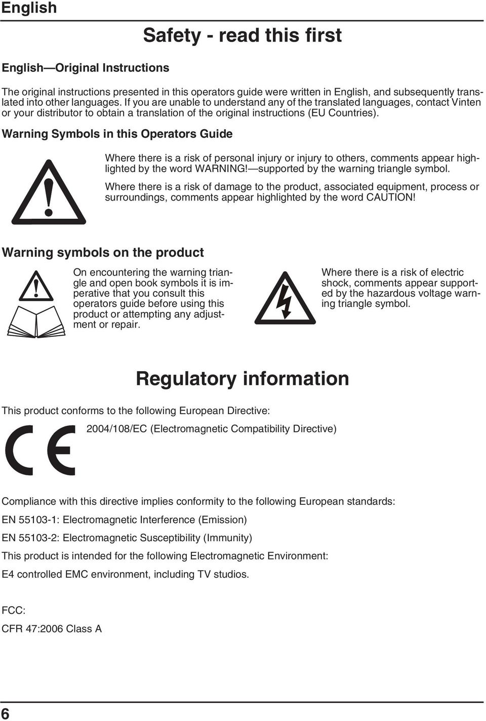 Warning Symbols in this Operators Guide Where there is a risk of personal injury or injury to others, comments appear highlighted by the word WARNING! supported by the warning triangle symbol.