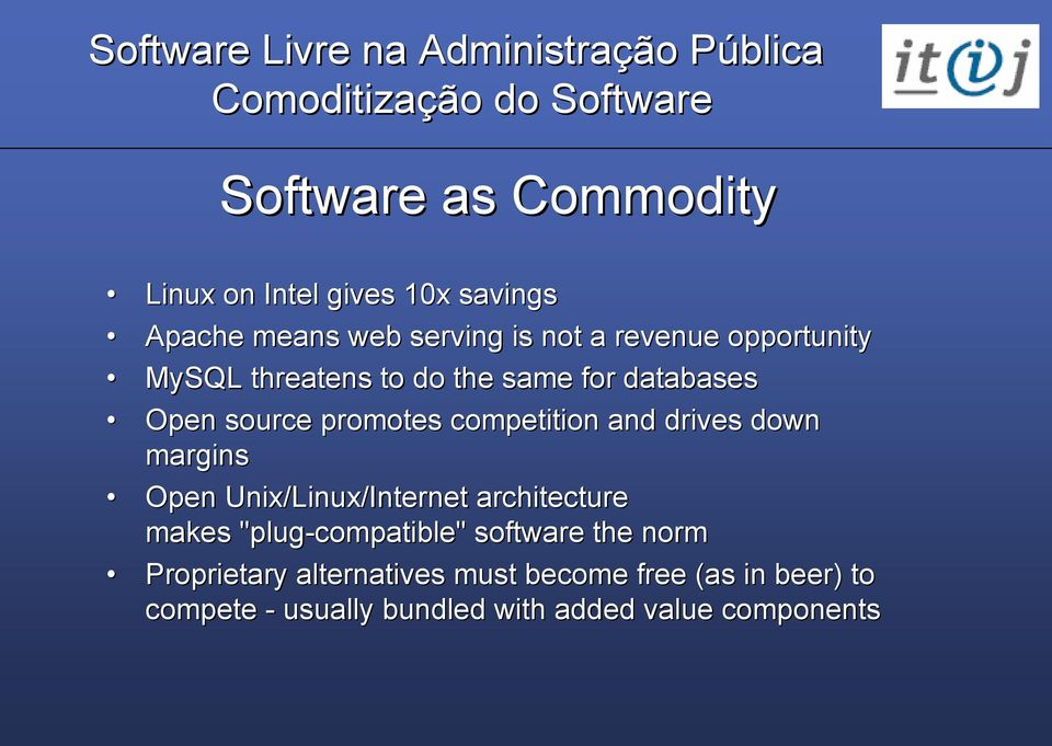 "and drives down margins Open Unix/Linux/Internet architecture makes ""plug-compatible"" software the norm"