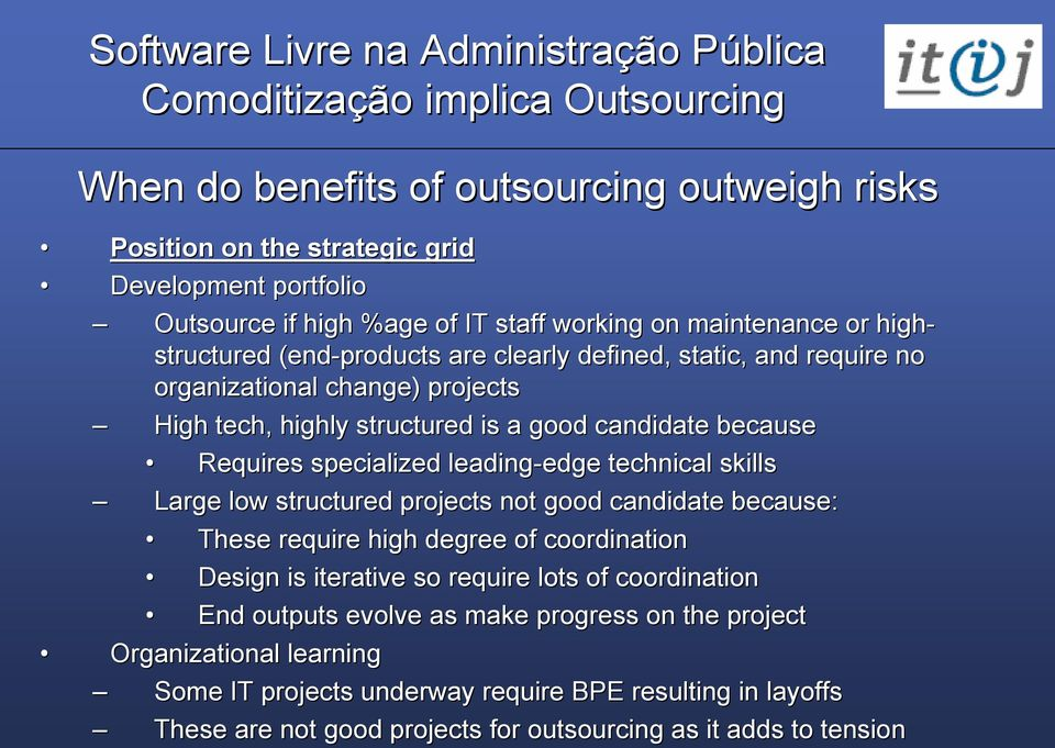 edge technical skills Large low structured projects not good candidate because: These require high degree of coordination Design is iterative so require lots of coordination End
