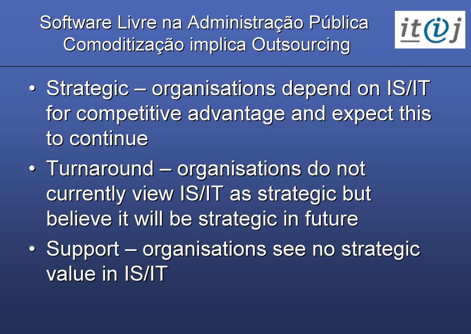 do not currently view IS/IT as strategic but believe it will be