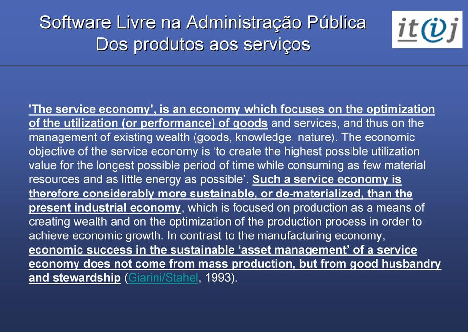 The economic objective of the service economy is to create the highest possible utilization value for the longest possible period of time while consuming as few material resources and as little