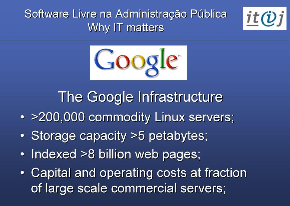 petabytes; Indexed >8 billion web pages; Capital and