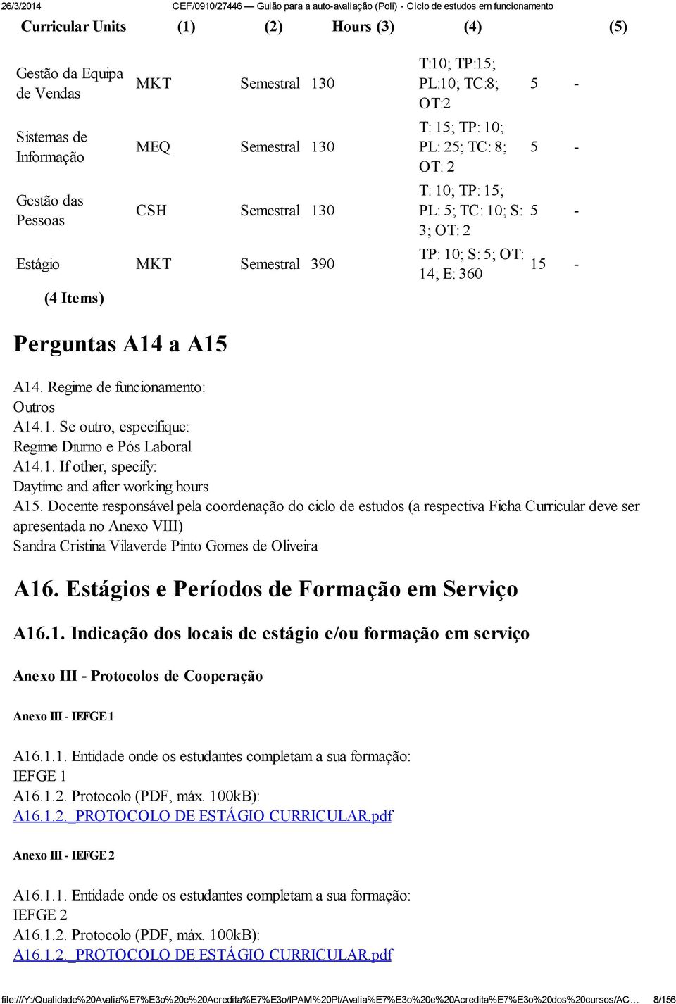 Regime de funcionamento: Outros A14.1. Se outro, especifique: Regime Diurno e Pós Laboral A14.1. If other, specify: Daytime and after working hours A15.