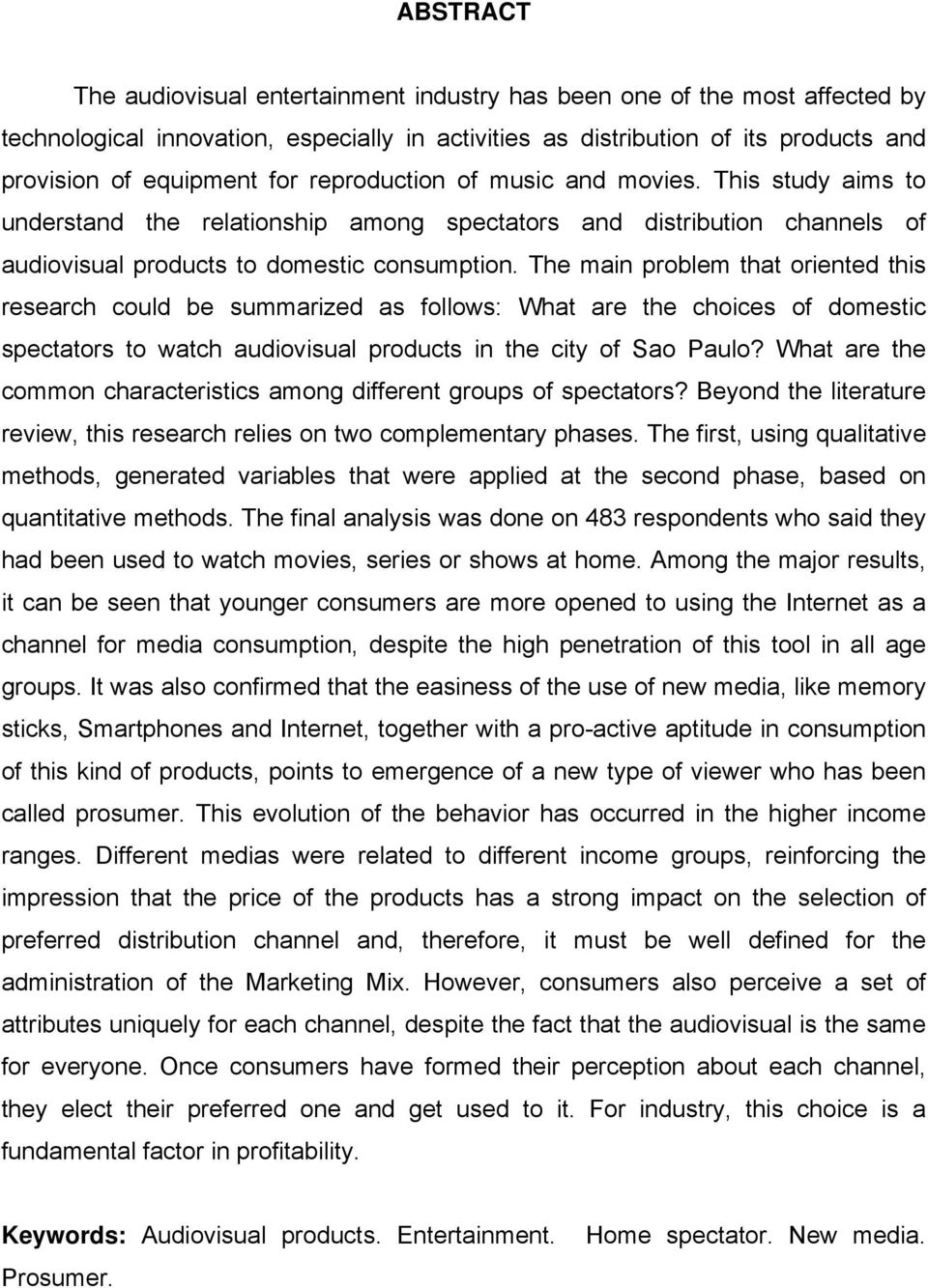 The main problem that oriented this research could be summarized as follows: What are the choices of domestic spectators to watch audiovisual products in the city of Sao Paulo?