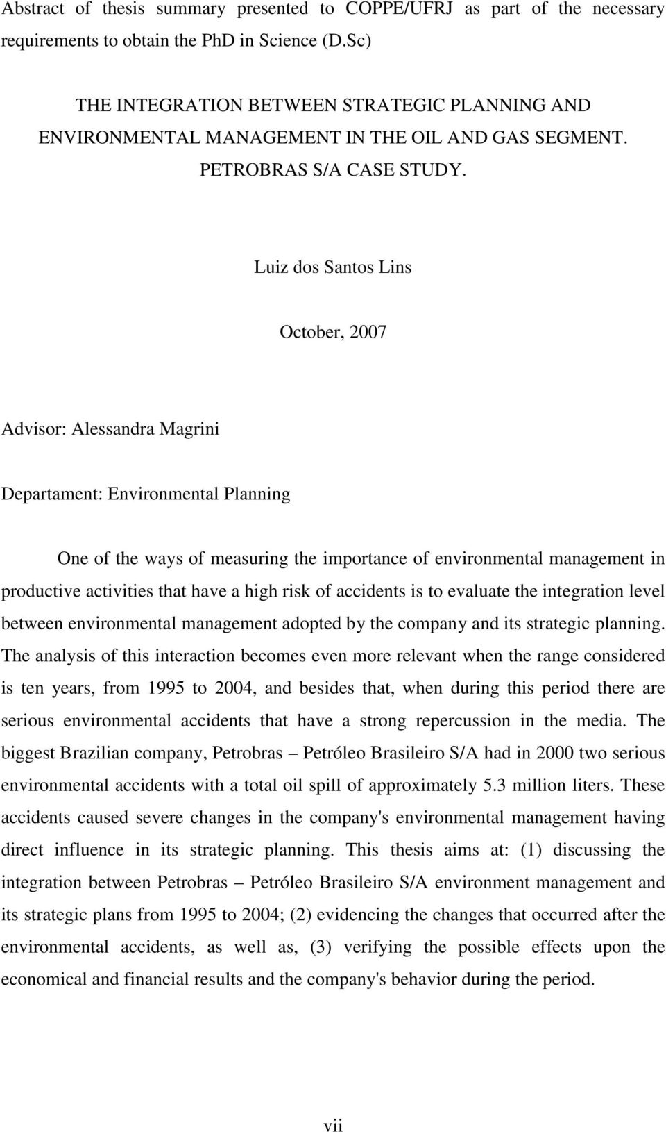 Luiz dos Santos Lins October, 2007 Advisor: Alessandra Magrini Departament: Environmental Planning One of the ways of measuring the importance of environmental management in productive activities