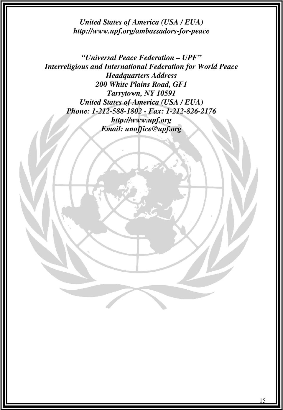 Federation for World Peace Headquarters Address 200 White Plains Road, GF1 Tarrytown, NY