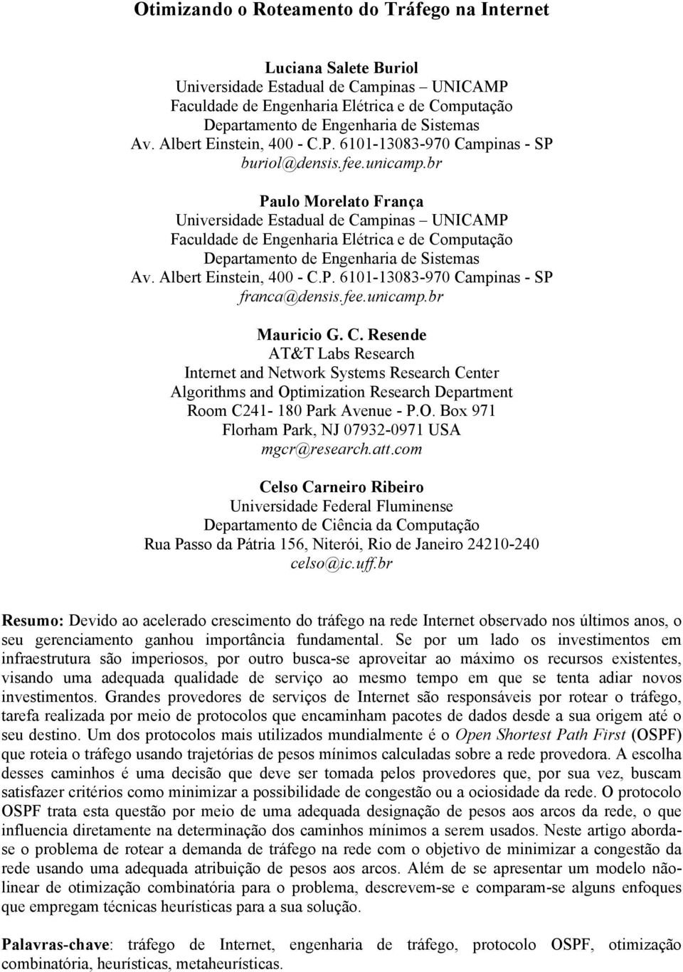 Albert Einein, 400 - C.P. 6101-13083-970 Cmpins - SP frnc@densis.fee.unicmp.br Muricio G. C. Resende AT&T Lbs Reserch Internet nd Network Syems Reserch Center Algorithms nd Optimiztion Reserch Deprtment Room C241-180 Prk Avenue - P.