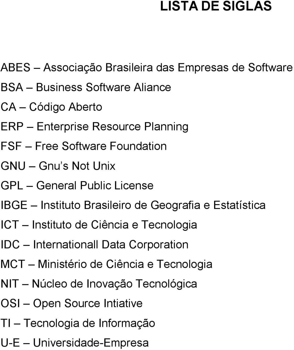 Brasileiro de Geografia e Estatística ICT Instituto de Ciência e Tecnologia IDC Internationall Data Corporation MCT